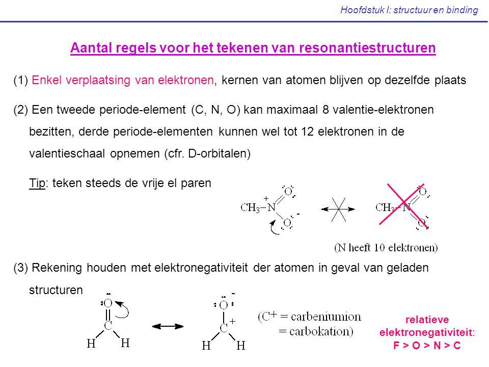 Hoofdstuk I: structuur en binding Aantal regels voor het tekenen van resonantiestructuren (1) Enkel verplaatsing van elektronen, kernen van atomen bli