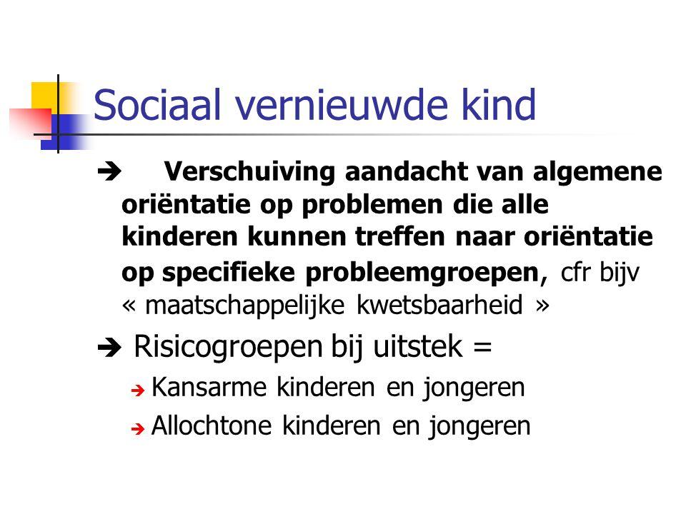 Sociaal vernieuwde kind  Verschuiving aandacht van algemene oriëntatie op problemen die alle kinderen kunnen treffen naar oriëntatie op specifieke pr