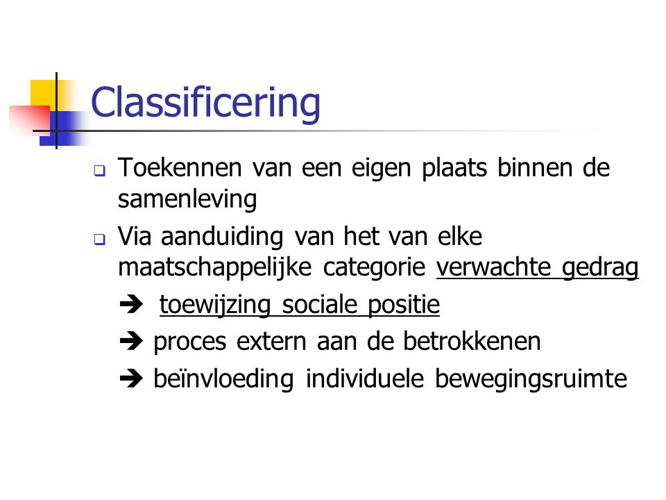 Classificering  Toekennen van een eigen plaats binnen de samenleving  Via aanduiding van het van elke maatschappelijke categorie verwachte gedrag 