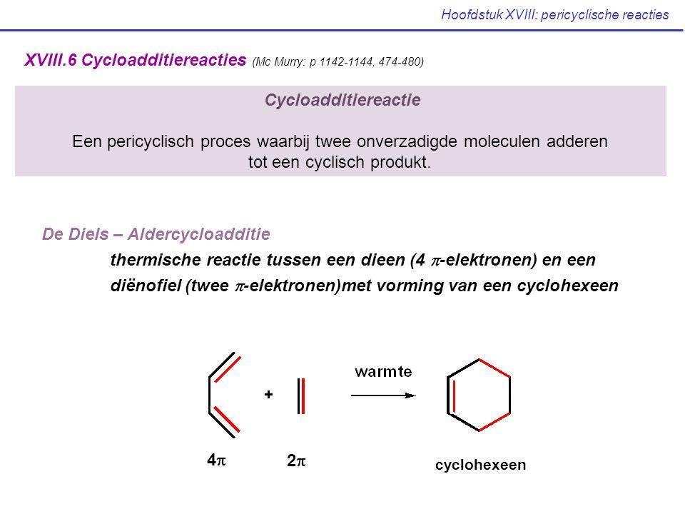 Hoofdstuk XVIII: pericyclische reacties XVIII.6 Cycloadditiereacties (Mc Murry: p 1142-1144, 474-480) Cycloadditiereactie Een pericyclisch proces waarbij twee onverzadigde moleculen adderen tot een cyclisch produkt.