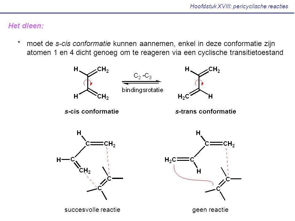 Hoofdstuk XVIII: pericyclische reacties Het dieen: * moet de s-cis conformatie kunnen aannemen, enkel in deze conformatie zijn atomen 1 en 4 dicht genoeg om te reageren via een cyclische transitietoestand s-cis conformaties-trans conformatie succesvolle reactiegeen reactie
