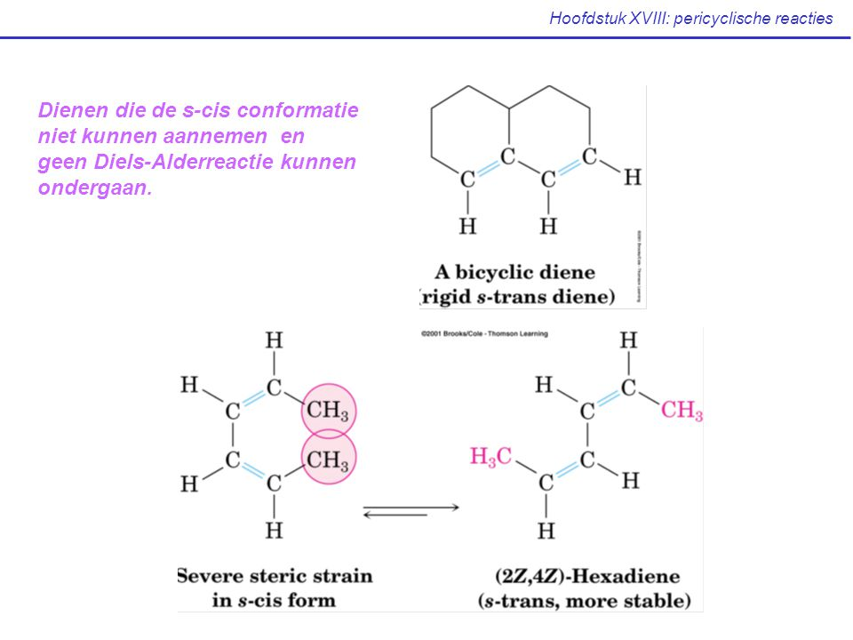 Hoofdstuk XVIII: pericyclische reacties Dienen die de s-cis conformatie niet kunnen aannemen en geen Diels-Alderreactie kunnen ondergaan.