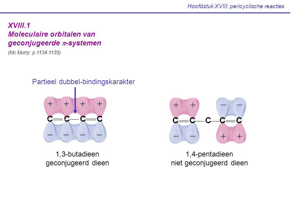 Hoofdstuk XVIII: pericyclische reacties XVIII.1 Moleculaire orbitalen van geconjugeerde  -systemen (Mc Murry: p 1134-1135) 1,3-butadieen geconjugeerd dieen 1,4-pentadieen niet geconjugeerd dieen Partieel dubbel-bindingskarakter