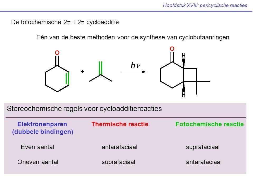 Hoofdstuk XVIII: pericyclische reacties De fotochemische 2  + 2  cycloadditie Eén van de beste methoden voor de synthese van cyclobutaanringen Stereochemische regels voor cycloadditiereacties ElektronenparenThermische reactieFotochemische reactie (dubbele bindingen) Even aantalantarafaciaalsuprafaciaal Oneven aantalsuprafaciaalantarafaciaal