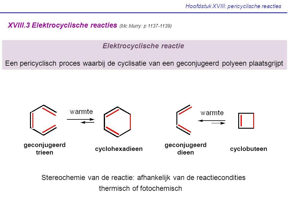 Hoofdstuk XVIII: pericyclische reacties XVIII.3 Elektrocyclische reacties (Mc Murry: p 1137-1139) Elektrocyclische reactie Een pericyclisch proces waa
