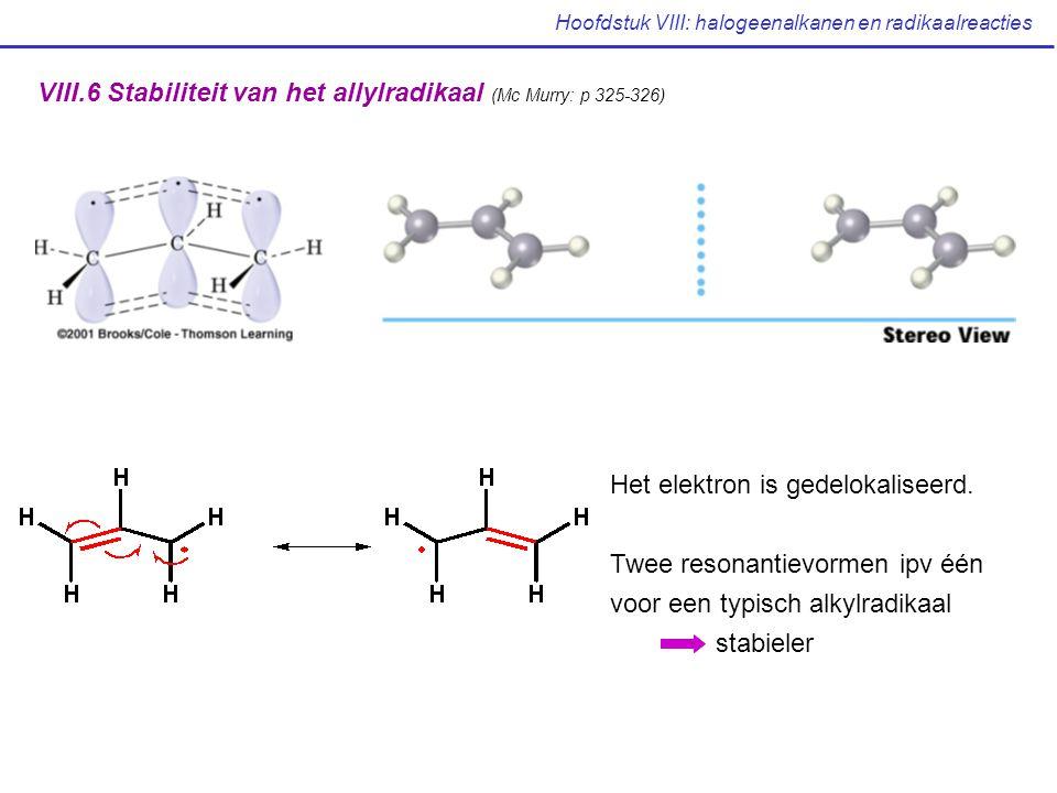 Hoofdstuk VIII: halogeenalkanen en radikaalreacties VIII.6 Stabiliteit van het allylradikaal (Mc Murry: p 325-326) Het elektron is gedelokaliseerd. Tw