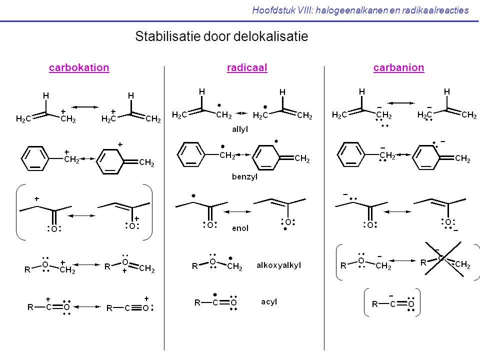 Hoofdstuk VIII: halogeenalkanen en radikaalreacties Stabilisatie door delokalisatie carbokationradicaalcarbanion