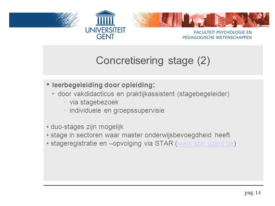 Concretisering stage (2) leerbegeleiding door opleiding : ‣ door vakdidacticus en praktijkassistent (stagebegeleider) ‧ via stagebezoek ‧ individuele