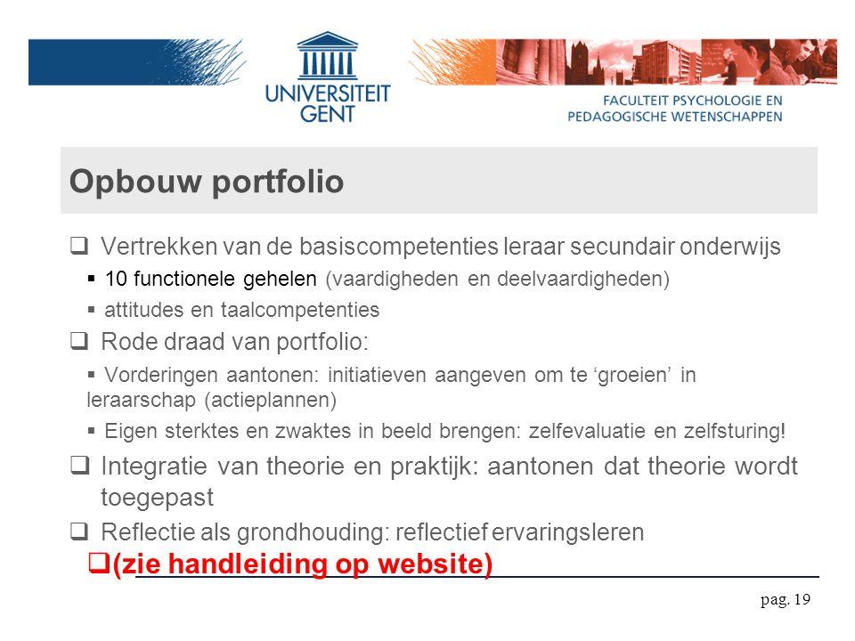 Opbouw portfolio  Vertrekken van de basiscompetenties leraar secundair onderwijs  10 functionele gehelen (vaardigheden en deelvaardigheden)  attitu