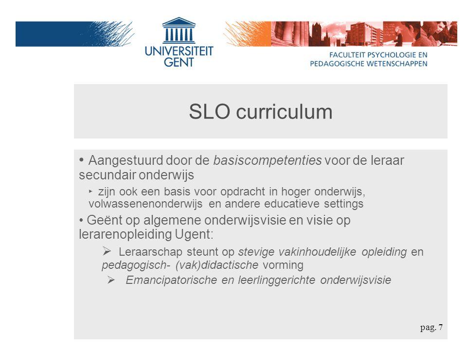 SLO curriculum Aangestuurd door de basiscompetenties voor de leraar secundair onderwijs ‣ zijn ook een basis voor opdracht in hoger onderwijs, volwass