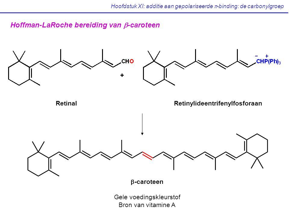 Hoofdstuk XI: additie aan gepolariseerde  -binding: de carbonylgroep  -caroteen Gele voedingskleurstof Bron van vitamine A Hoffman-LaRoche bereiding van  -caroteen RetinalRetinylideentrifenylfosforaan