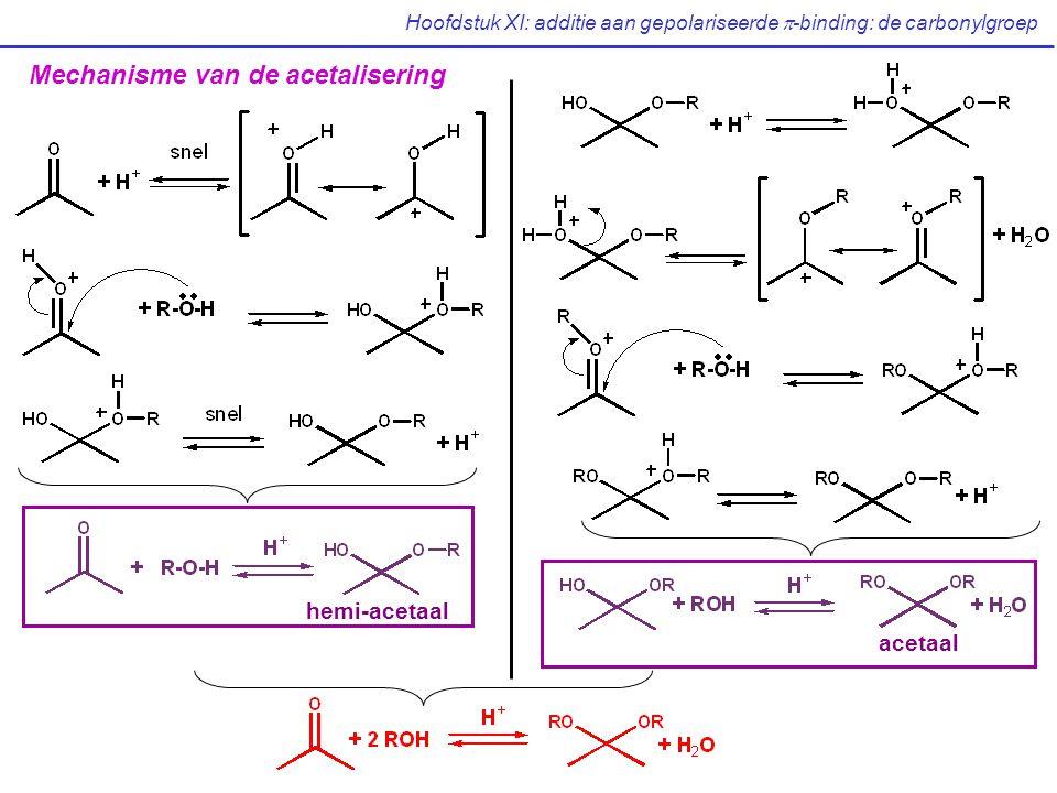 Hoofdstuk XI: additie aan gepolariseerde  -binding: de carbonylgroep Mechanisme van de acetalisering hemi-acetaal acetaal