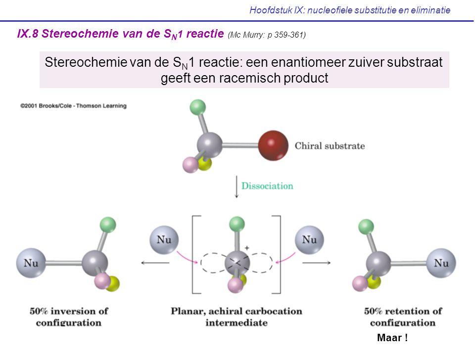 Hoofdstuk IX: nucleofiele substitutie en eliminatie IX.8 Stereochemie van de S N 1 reactie (Mc Murry: p 359-361) Stereochemie van de S N 1 reactie: ee