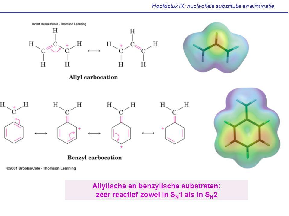 Hoofdstuk IX: nucleofiele substitutie en eliminatie Allylische en benzylische substraten: zeer reactief zowel in S N 1 als in S N 2