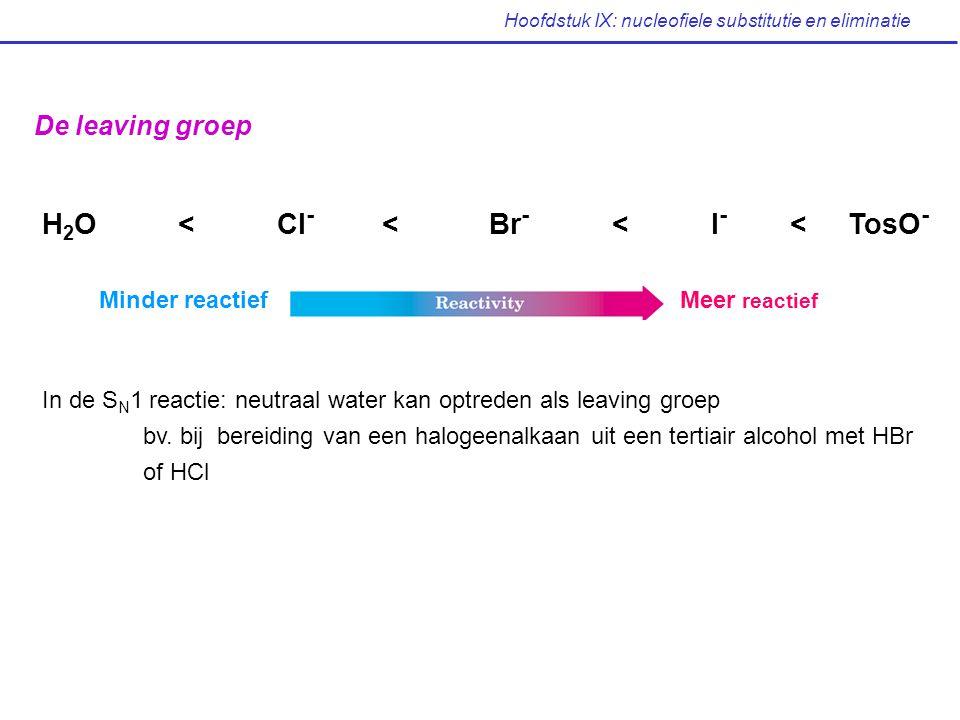Hoofdstuk IX: nucleofiele substitutie en eliminatie De leaving groep Minder reactiefMeer reactief H 2 O < Cl - < Br - < I - < TosO - Leaving groep In
