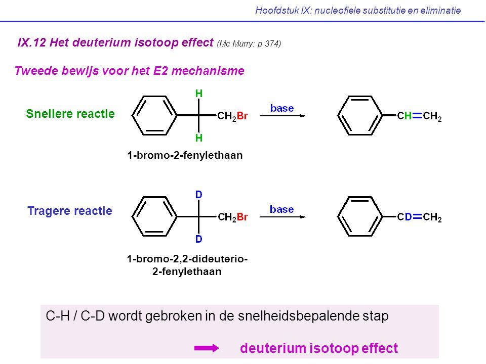 Hoofdstuk IX: nucleofiele substitutie en eliminatie IX.12 Het deuterium isotoop effect (Mc Murry: p 374) Tweede bewijs voor het E2 mechanisme 1-bromo-