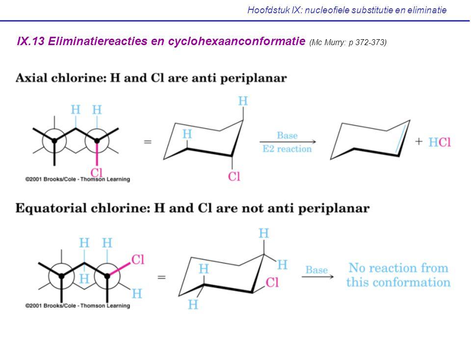 Hoofdstuk IX: nucleofiele substitutie en eliminatie IX.13 Eliminatiereacties en cyclohexaanconformatie (Mc Murry: p 372-373)