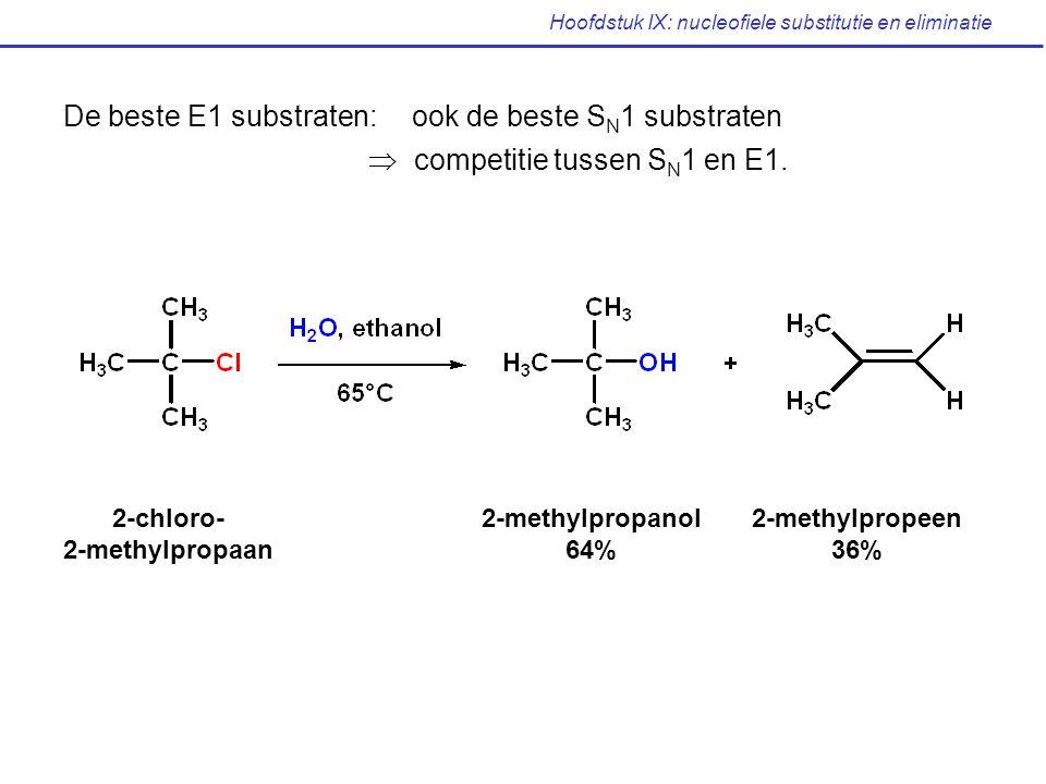Hoofdstuk IX: nucleofiele substitutie en eliminatie De beste E1 substraten: ook de beste S N 1 substraten  competitie tussen S N 1 en E1. 2-chloro- 2