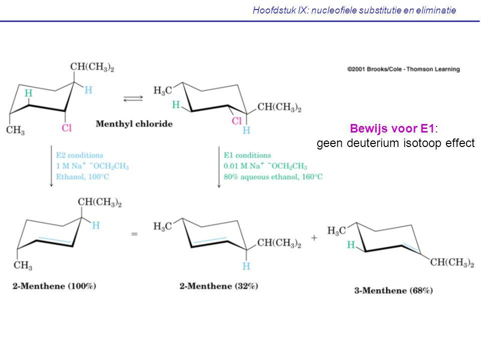 Hoofdstuk IX: nucleofiele substitutie en eliminatie Bewijs voor E1: geen deuterium isotoop effect