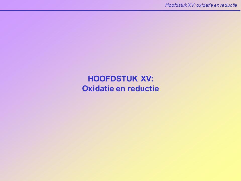 Hoofdstuk XV: oxidatie en reductie HOOFDSTUK XV: Oxidatie en reductie