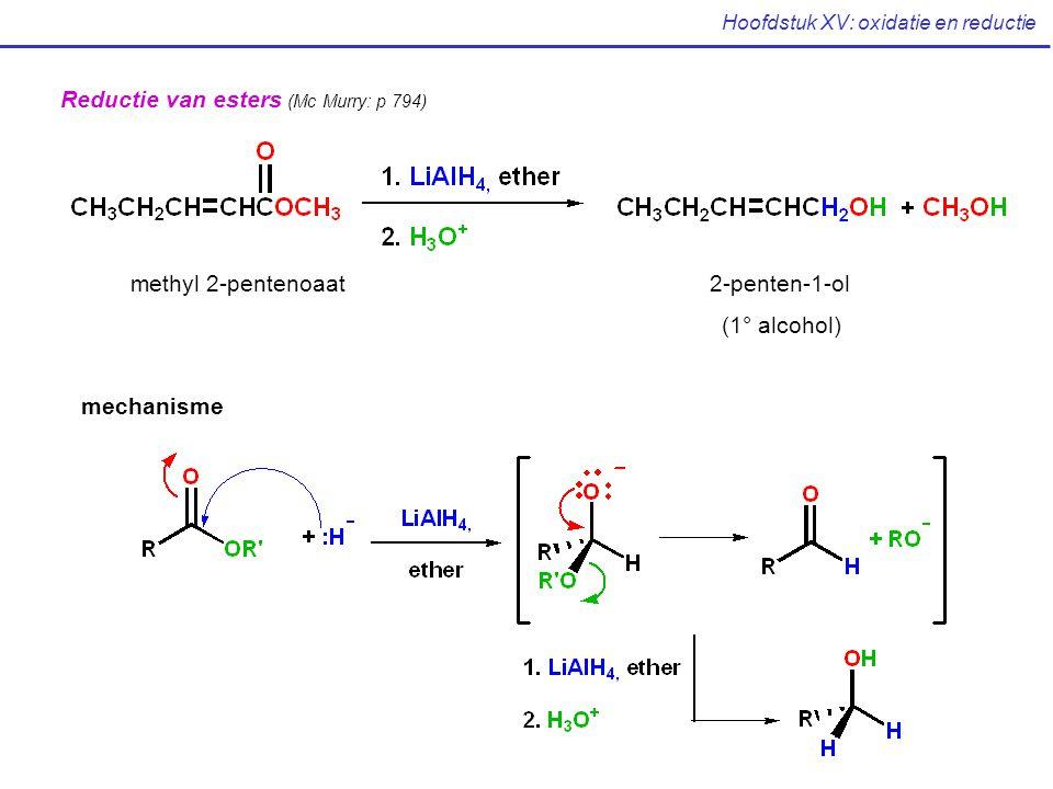 Hoofdstuk XV: oxidatie en reductie Reductie van esters (Mc Murry: p 794) methyl 2-pentenoaat2-penten-1-ol (1° alcohol) mechanisme