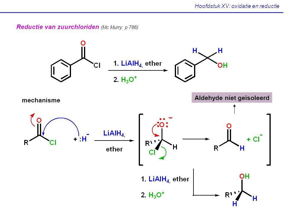 Hoofdstuk XV: oxidatie en reductie Reductie van zuurchloriden (Mc Murry: p 786) mechanisme Aldehyde niet geïsoleerd