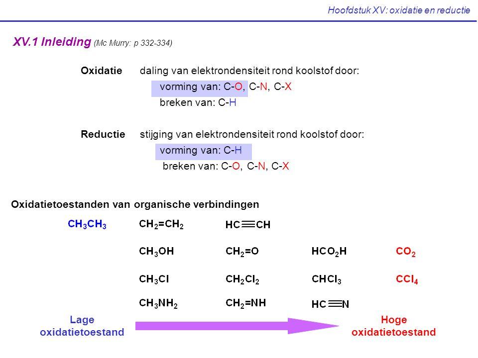 Hoofdstuk XV: oxidatie en reductie Oxidatiedaling van elektrondensiteit rond koolstof door: vorming van: C-O, C-N, C-X breken van: C-H Reductiestijgin