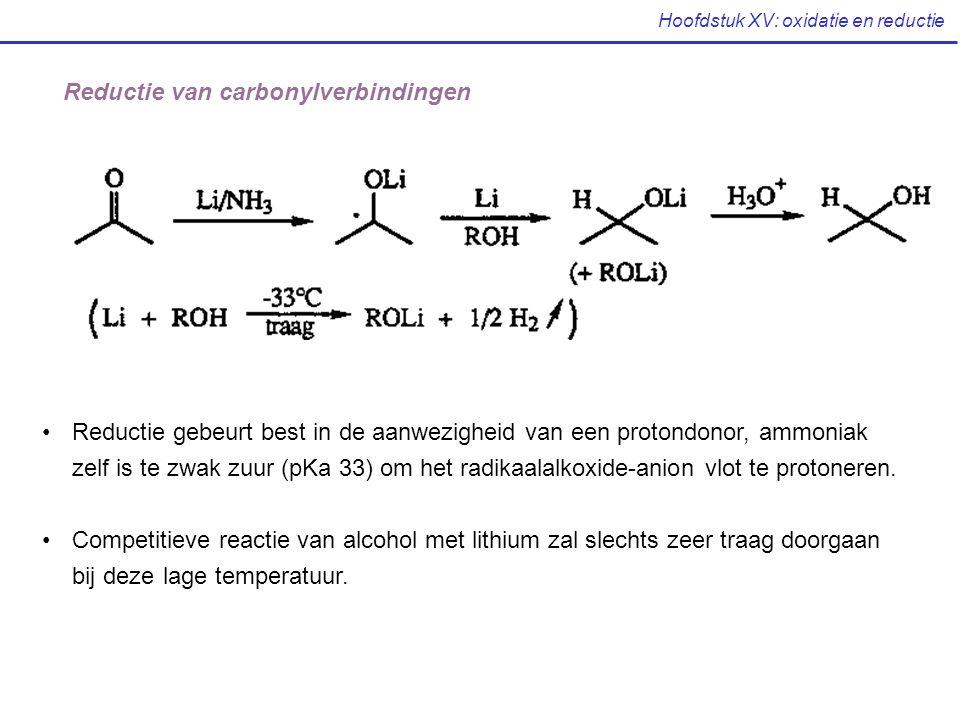 Hoofdstuk XV: oxidatie en reductie Reductie van carbonylverbindingen Reductie gebeurt best in de aanwezigheid van een protondonor, ammoniak zelf is te