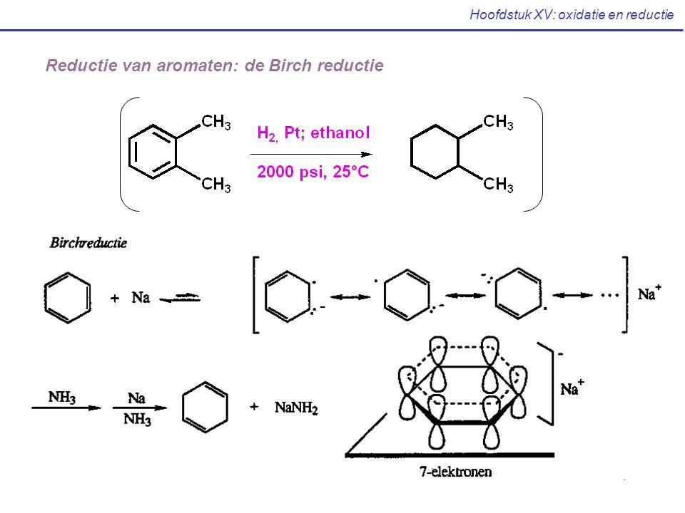 Hoofdstuk XV: oxidatie en reductie Reductie van aromaten: de Birch reductie