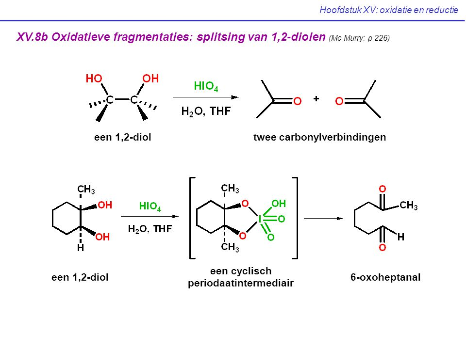 Hoofdstuk XV: oxidatie en reductie XV.8b Oxidatieve fragmentaties: splitsing van 1,2-diolen (Mc Murry: p 226) een 1,2-dioltwee carbonylverbindingen ee