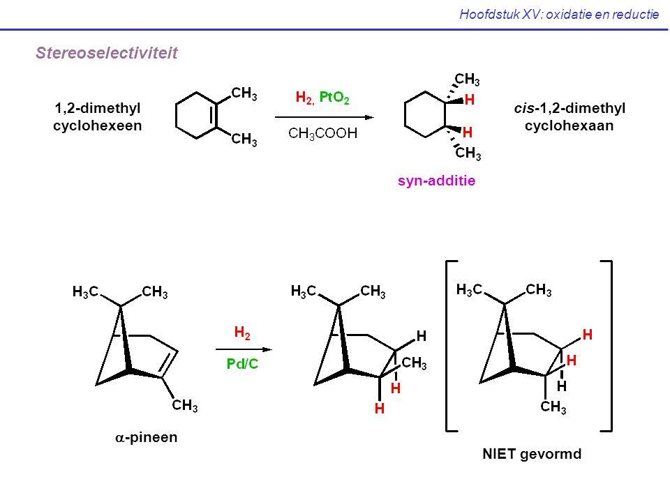 Hoofdstuk XV: oxidatie en reductie 1,2-dimethyl cyclohexeen cis-1,2-dimethyl cyclohexaan  -pineen NIET gevormd Stereoselectiviteit syn-additie