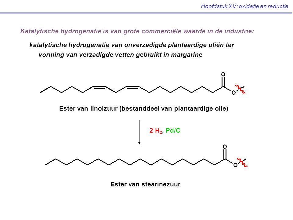 Hoofdstuk XV: oxidatie en reductie Katalytische hydrogenatie is van grote commerciële waarde in de industrie: katalytische hydrogenatie van onverzadig