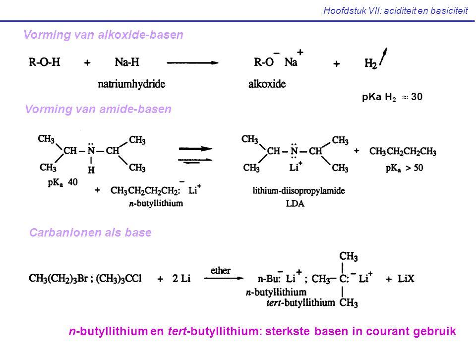 Hoofdstuk VII: aciditeit en basiciteit Vorming van alkoxide-basen Vorming van amide-basen Carbanionen als base n-butyllithium en tert-butyllithium: st