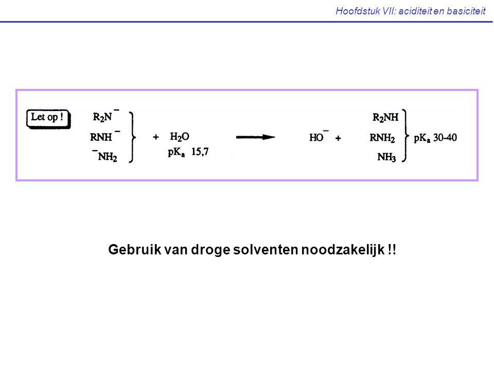 Hoofdstuk VII: aciditeit en basiciteit Gebruik van droge solventen noodzakelijk !!