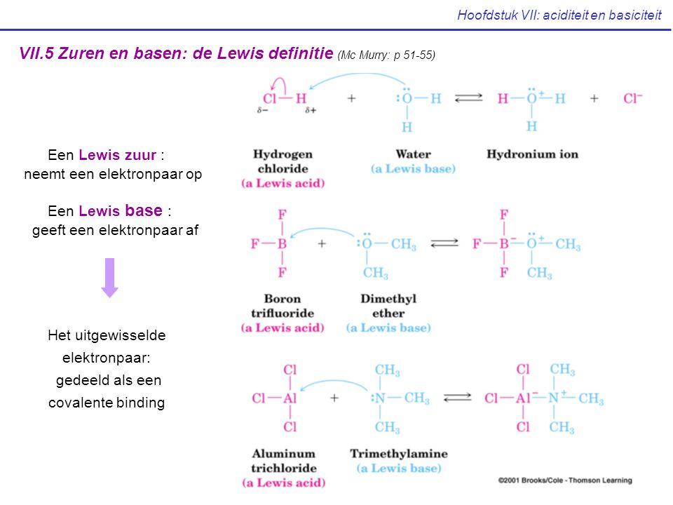 Hoofdstuk VII: aciditeit en basiciteit VII.5 Zuren en basen: de Lewis definitie (Mc Murry: p 51-55) Een Lewis zuur : neemt een elektronpaar op Een Lew