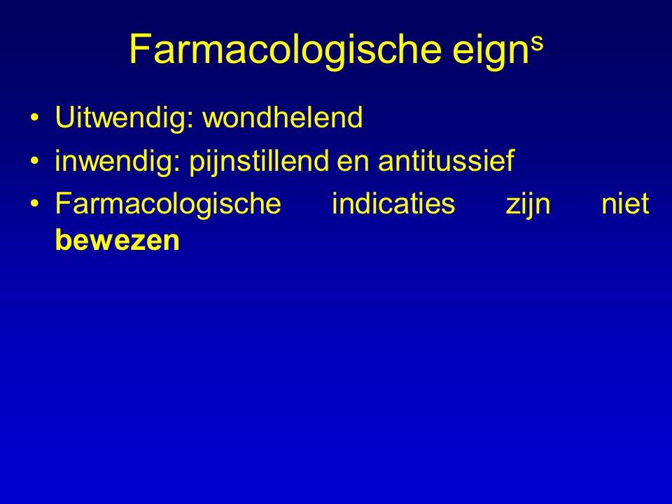 Farmacologische eign s Uitwendig: wondhelend inwendig: pijnstillend en antitussief Farmacologische indicaties zijn niet bewezen