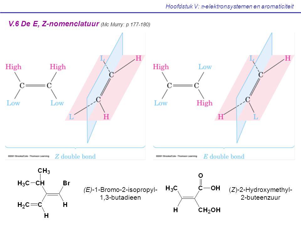 V.6 De E, Z-nomenclatuur (Mc Murry: p 177-180) (E)-1-Bromo-2-isopropyl- 1,3-butadieen (Z)-2-Hydroxymethyl- 2-buteenzuur