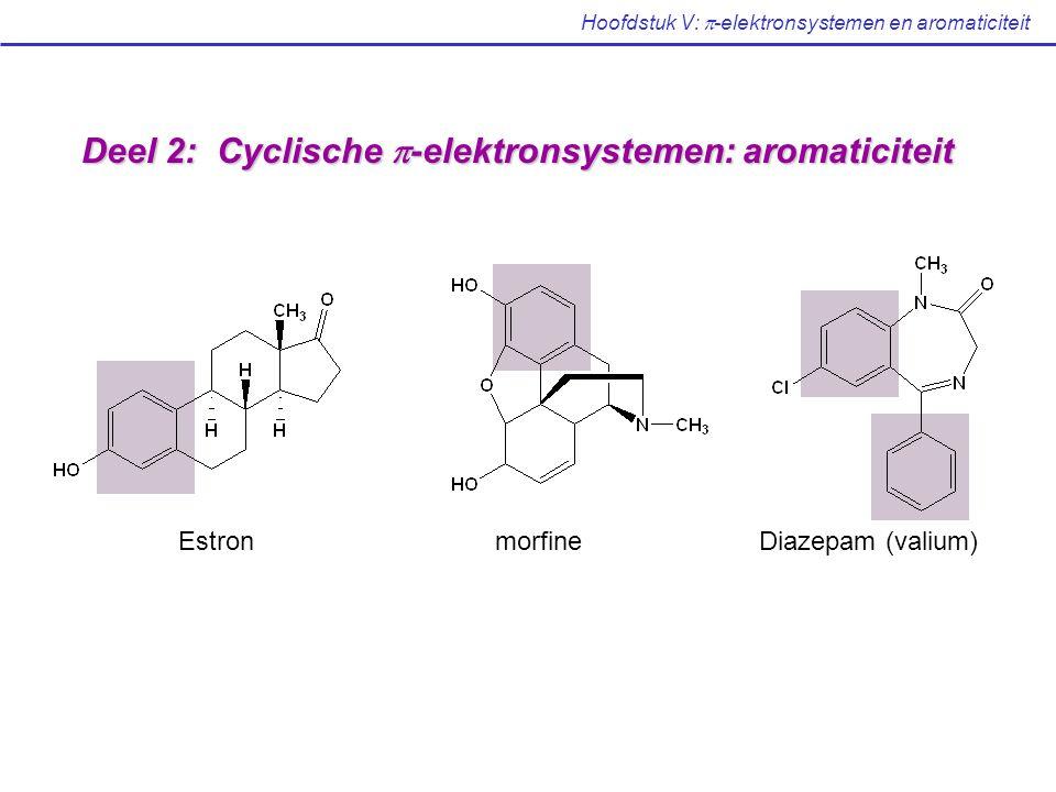 Hoofdstuk V:  -elektronsystemen en aromaticiteit Deel 2: Cyclische  -elektronsystemen: aromaticiteit EstronmorfineDiazepam (valium)