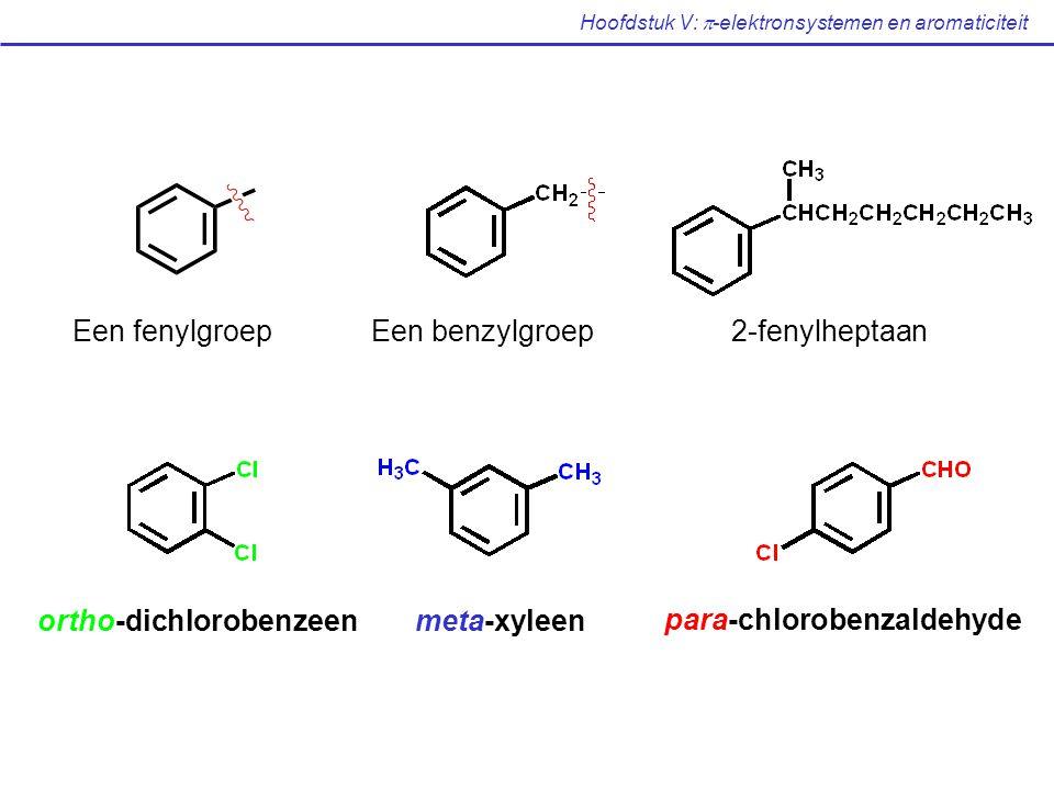 Hoofdstuk V:  -elektronsystemen en aromaticiteit ortho-dichlorobenzeenmeta-xyleen para-chlorobenzaldehyde Een fenylgroepEen benzylgroep2-fenylheptaan