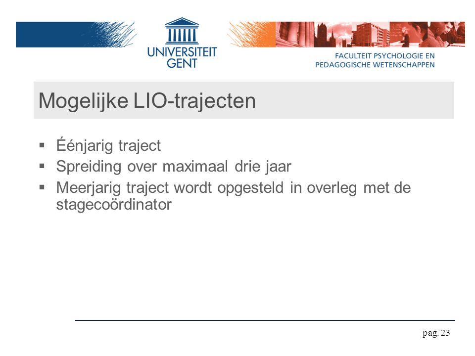 Mogelijke LIO-trajecten  Éénjarig traject  Spreiding over maximaal drie jaar  Meerjarig traject wordt opgesteld in overleg met de stagecoördinator pag.
