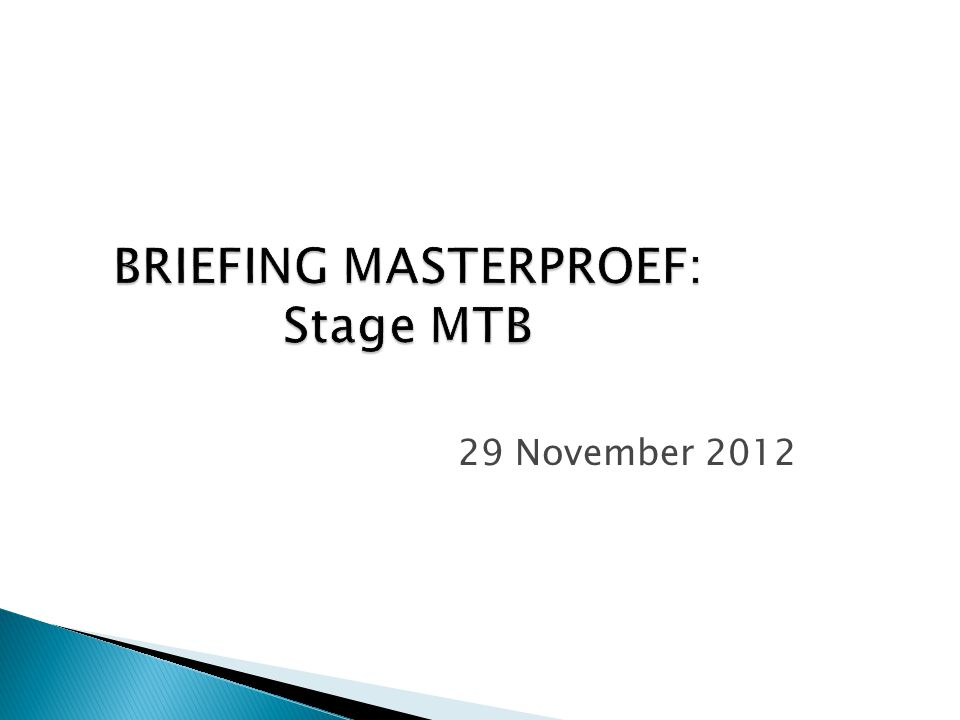 BRIEFING MASTERPROEF: Stage MTB 29 November 2012