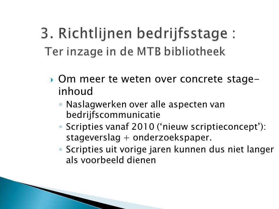 3. Richtlijnen bedrijfsstage : Ter inzage in de MTB bibliotheek  Om meer te weten over concrete stage- inhoud ◦ Naslagwerken over alle aspecten van b