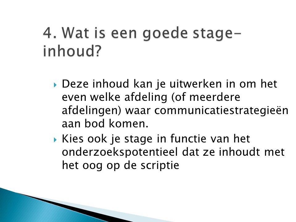 4. Wat is een goede stage- inhoud?  Deze inhoud kan je uitwerken in om het even welke afdeling (of meerdere afdelingen) waar communicatiestrategieën