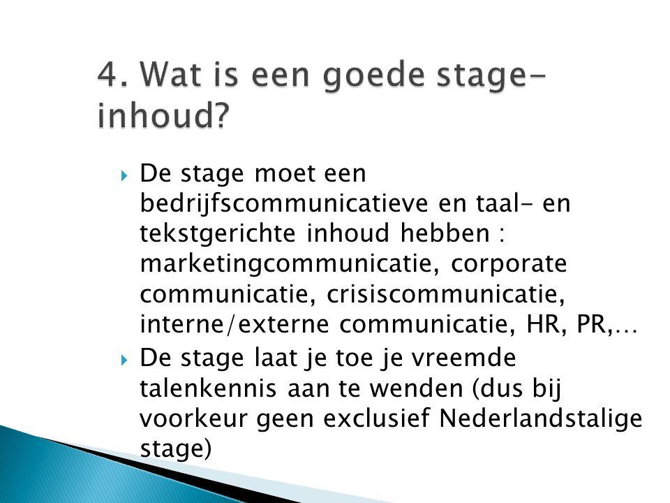 4. Wat is een goede stage- inhoud?  De stage moet een bedrijfscommunicatieve en taal- en tekstgerichte inhoud hebben : marketingcommunicatie, corpora