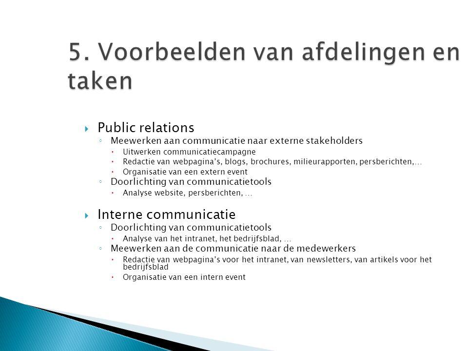 5. Voorbeelden van afdelingen en taken  Public relations ◦ Meewerken aan communicatie naar externe stakeholders  Uitwerken communicatiecampagne  Re