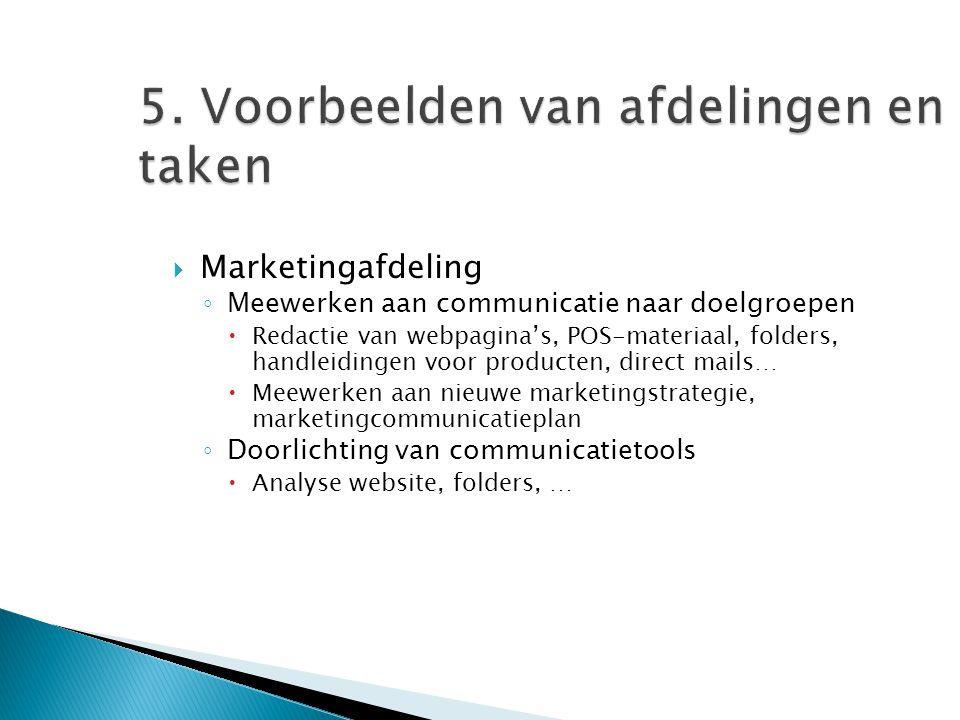 5. Voorbeelden van afdelingen en taken  Marketingafdeling ◦ Meewerken aan communicatie naar doelgroepen  Redactie van webpagina's, POS-materiaal, fo