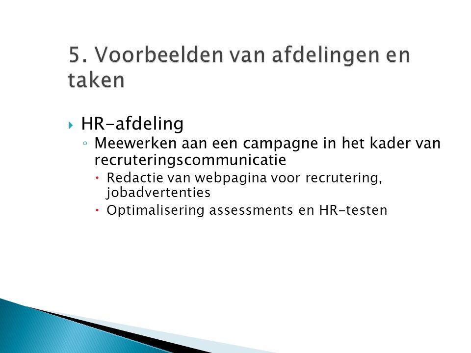 5. Voorbeelden van afdelingen en taken  HR-afdeling ◦ Meewerken aan een campagne in het kader van recruteringscommunicatie  Redactie van webpagina v