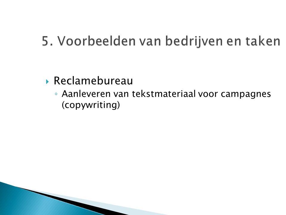 5. Voorbeelden van bedrijven en taken  Reclamebureau ◦ Aanleveren van tekstmateriaal voor campagnes (copywriting)