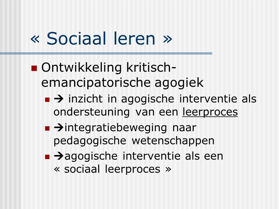 « Sociaal leren » Ontwikkeling kritisch- emancipatorische agogiek  inzicht in agogische interventie als ondersteuning van een leerproces  integratie