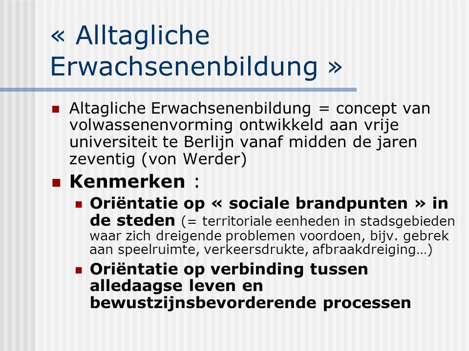 « Alltagliche Erwachsenenbildung » Altagliche Erwachsenenbildung = concept van volwassenenvorming ontwikkeld aan vrije universiteit te Berlijn vanaf m